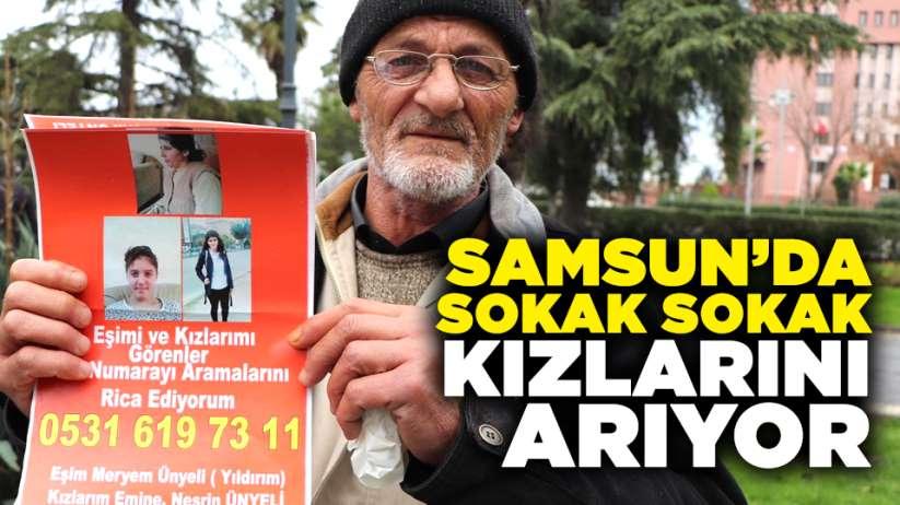 Samsun'da sokak sokak kızlarını arıyor
