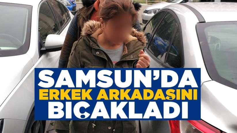 Samsun'da tartıştığı erkek arkadaşını bıçakladı