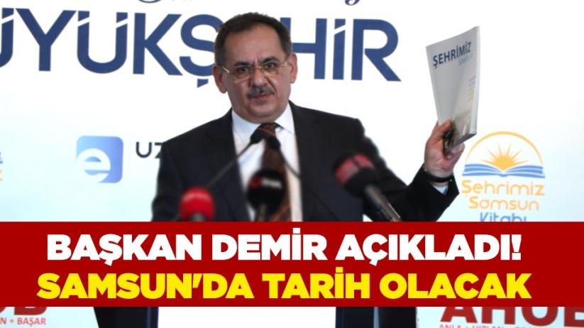 Başkan Demir açıkladı! Samsunda tarih olacak