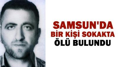 Samsun'da bir kişi sokakta ölü bulundu