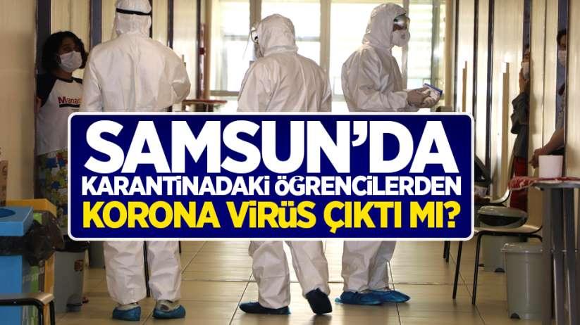 Samsun'da karantinadaki öğrencilerden korona virüs çıktı mı?