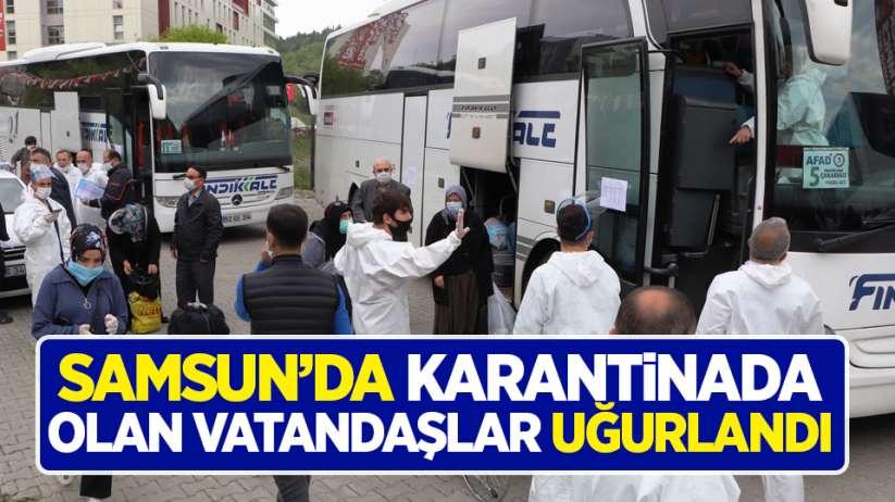 Samsun'da karantinada olan vatandaşlar uğurlandı