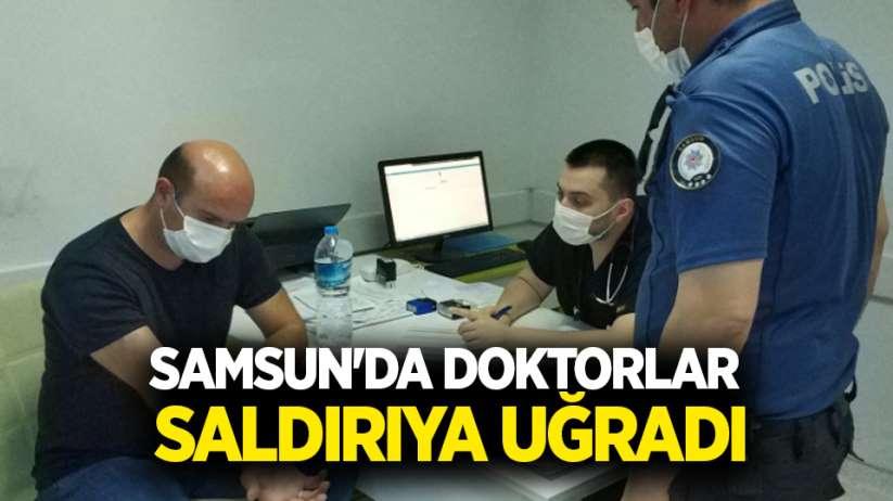 Samsunda doktorlar saldırıya uğradı
