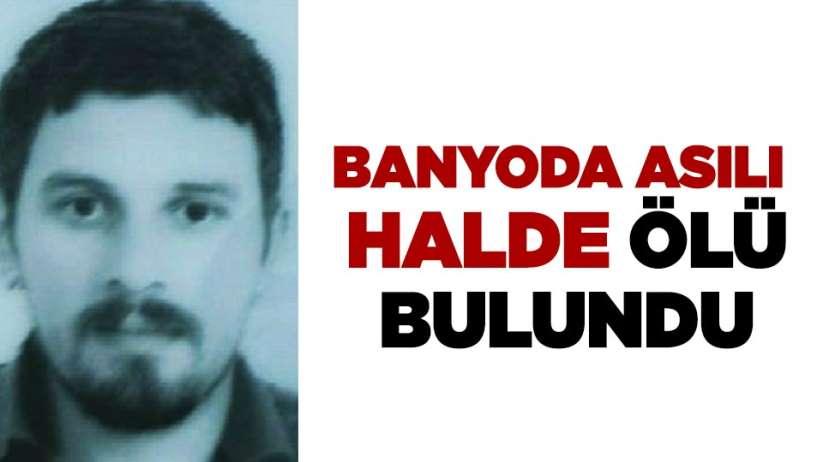Samsun'da banyoda asılı halde ölü bulundu