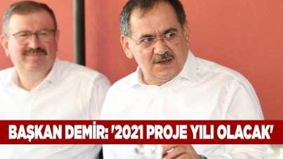 Başkan Demir: '2021 proje yılı olacak'