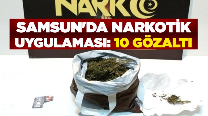 Samsunda narkotik uygulaması: 10 gözaltı