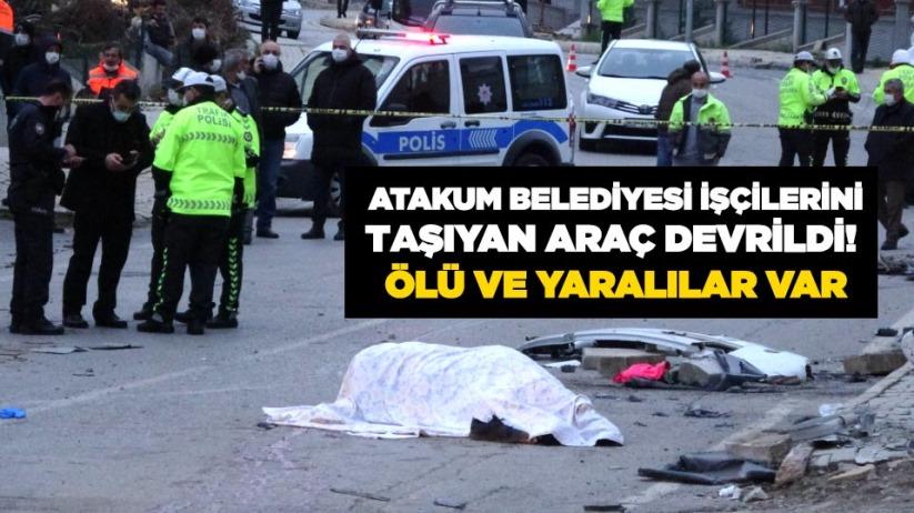 Atakum Belediyesi işçilerini taşıyan araç devrildi! Ölü ve yaralılar var