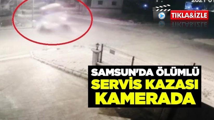 Samsunda ölümlü servis kazası kamerada