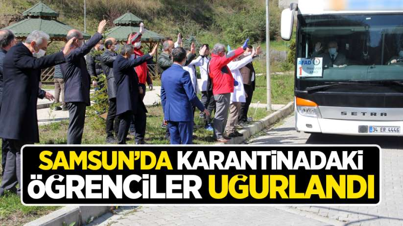 Samsun'da karantinadaki öğrenciler uğurlandı