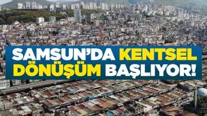Samsun'da kentsel dönüşüm başlıyor!