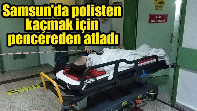 Samsun'da polisten kaçmak için pencereden atlayan kız hastanelik oldu
