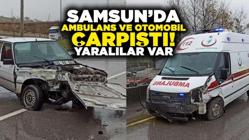 Samsunda ambulans ve otomobil çarpıştı! Yaralılar var