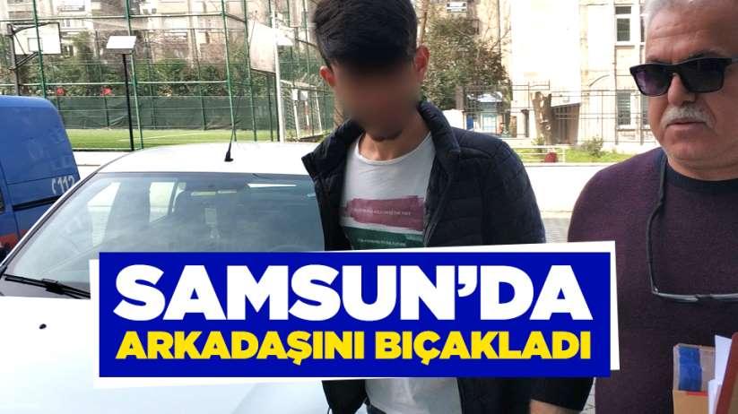 Samsun'da arkadaşını bıçakladı!