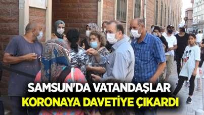 Samsun'da vatandaşlar koronaya davetiye çıkardı