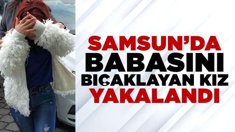 Samsun'da babasını bıçaklayan kız yakalandı