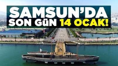 Samsun'da son gün 14 Ocak!