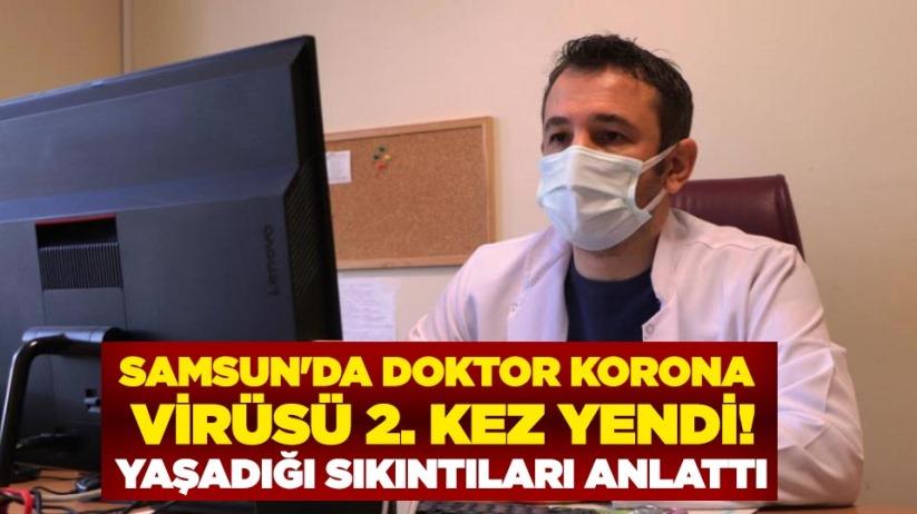Samsun'da doktor korona virüsü 2. kez yendi! Yaşadığı sıkıntıları anlattı