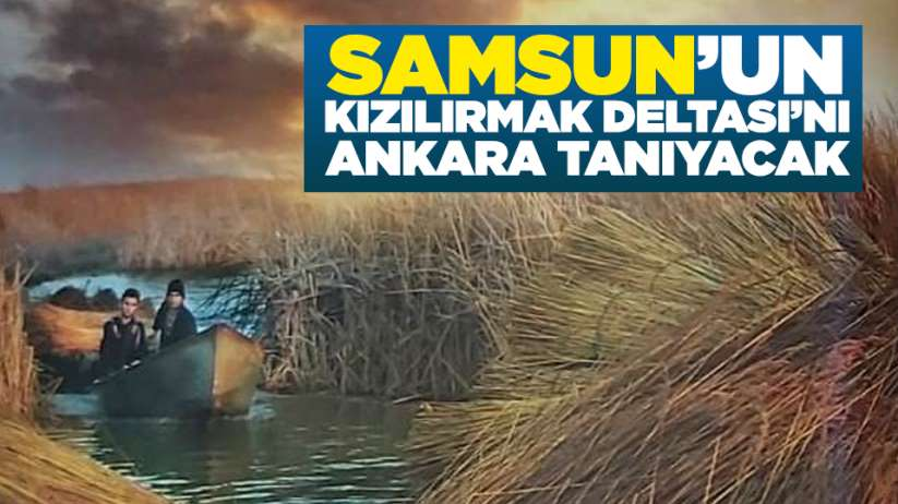 Samsun'un Kızılırmak Deltası'nı Ankara tanıyacak
