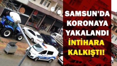 Samsun'da koronaya yakalandı, İntihara kalkıştı!