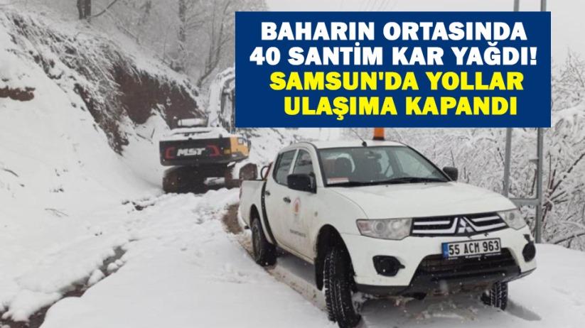 Baharın ortasında 40 santim kar yağdı! Samsunda yollar ulaşıma kapandı
