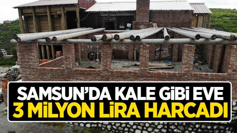 Samsun'da kale gibi eve 3 milyon lira harcadı