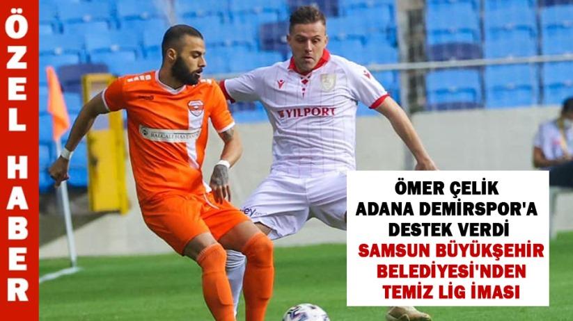 Ömer Çelik Adana Demirspora destek verdi, Samsun Büyükşehir Belediyesinden temiz lig iması