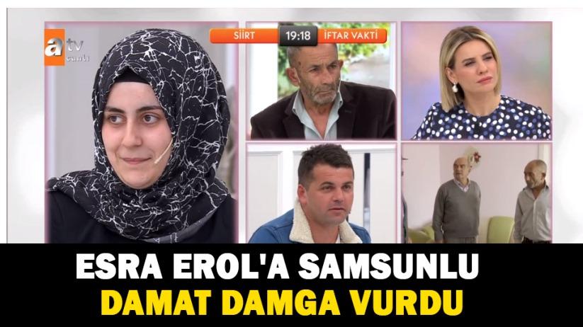 Esra Erola Samsunlu damat damga vurdu