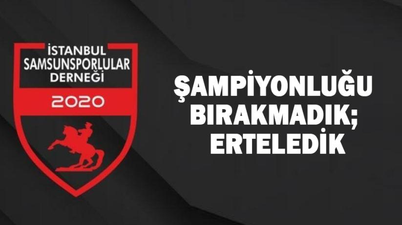 İstanbul Samsunsporlular Derneği: Şampiyonluğu Bırakmadık; Erteledik