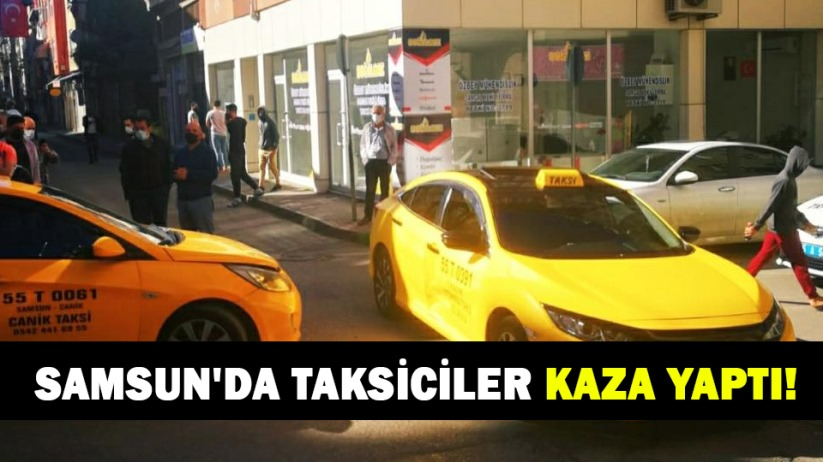 Samsunda taksiciler kaza yaptı!