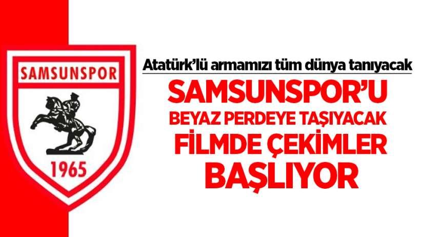 Samsunspor'u beyaz perdeye taşıyacak filmde çekimler başlıyor