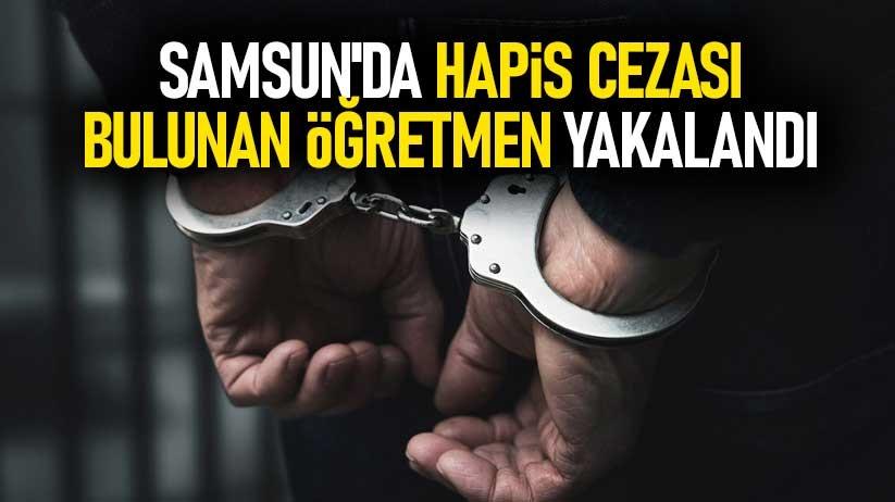 Samsunda hapis cezası bulunan öğretmen yakalandı