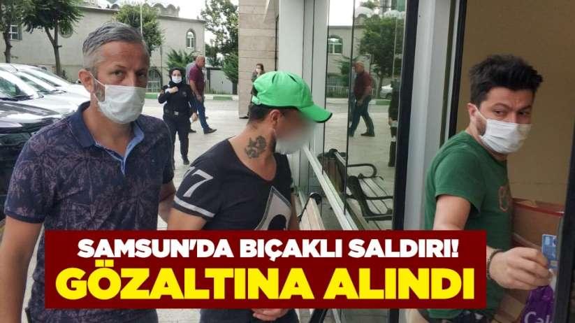 Samsun'da bıçaklı saldırı! Gözaltına alındı