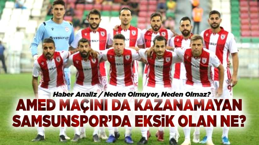 Amed maçını da kazanamayan Samsunspor'da eksik olan ne?