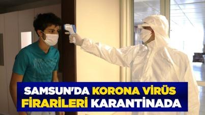 Samsun'da korona virüs firarileri karantinada