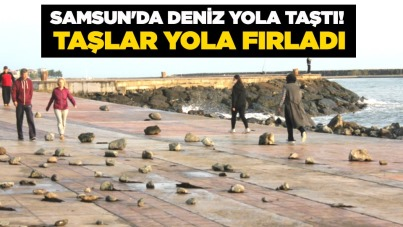 Samsun'da deniz yola taştı! Taşlar yola fırladı