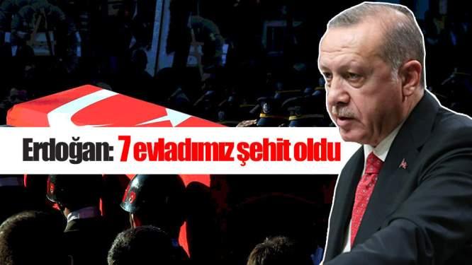 Erdoğan: 7 evladımız şehit oldu