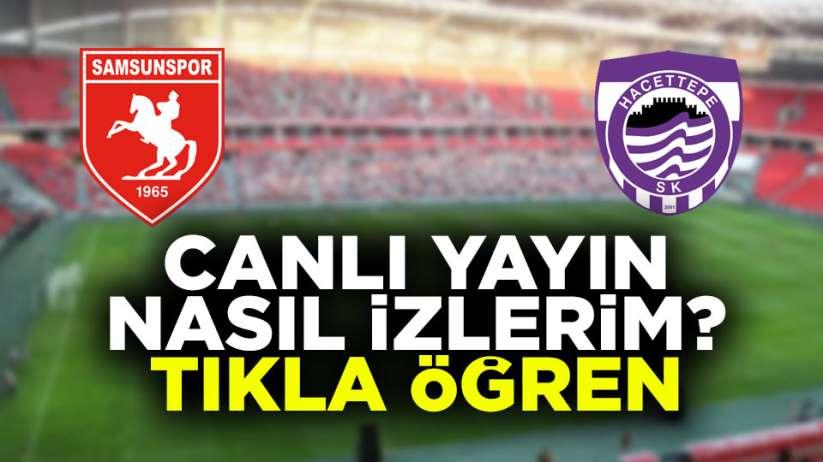 Samsunspor Hacettepe maçı canlı yayın nasıl izlerim?