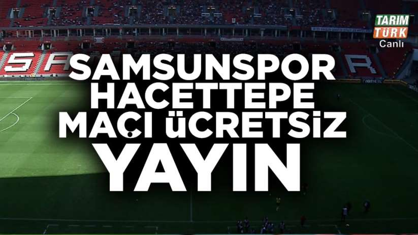 Samsunspor Hacettepe SK maçı ücretsiz canlı yayın