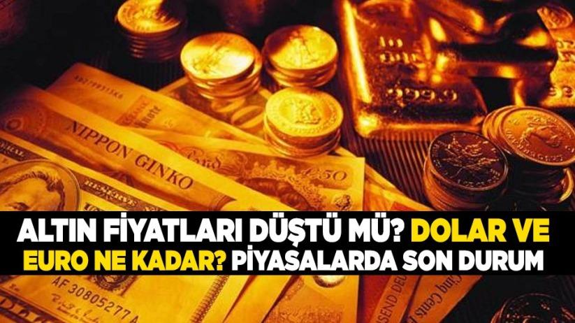 Altın fiyatları düştü mü? Dolar ve Euro ne kadar? Piyasalarda son durum
