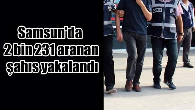 Samsun'da 2 bin 231 aranan şahıs yakalandı