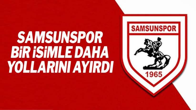Samsunspor bir futbolcuyla daha yollarını ayırdı!