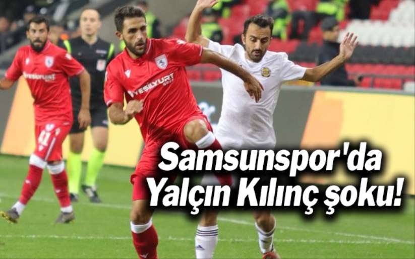 Samsunspor'da Yalçın Kılınç şoku!