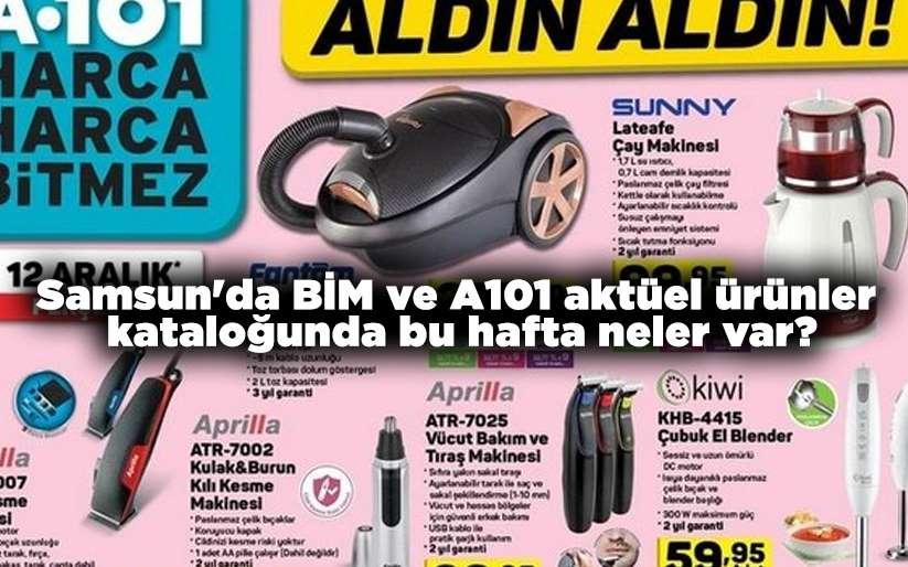Samsun'da BİM ve A101 aktüel ürünler kataloğunda bu hafta neler var?