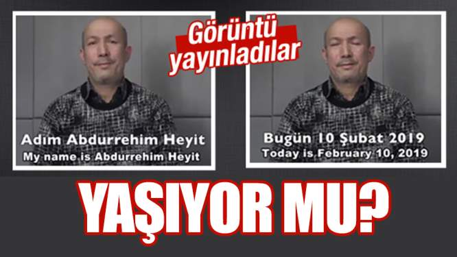 Abdurehim Heyit yaşıyor iddiası!