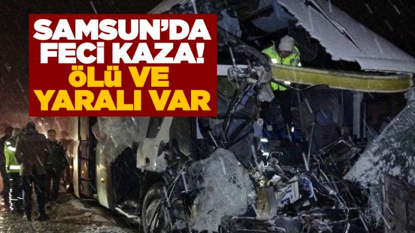 Samsun'da feci kaza! Ölü ve yaralı var