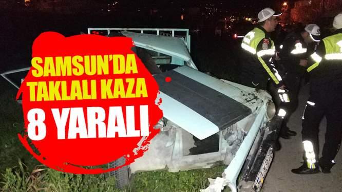 Samsun'da kamyonet takla attı: 8 yaralı