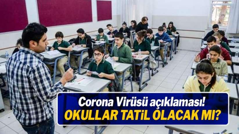 Corona Virüsü açıklaması! Okullar tatil olacak mı?