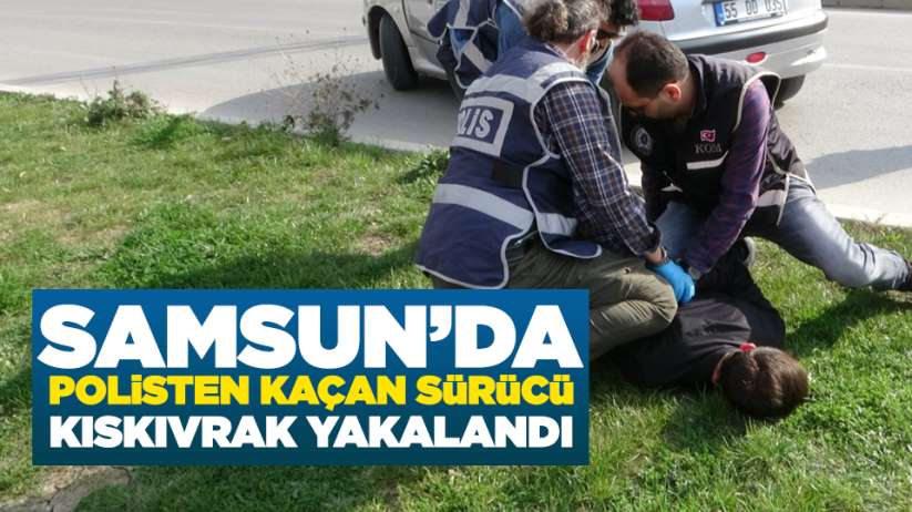 Samsun'da polisten kaçan sürücü kıskıvrak yakalandı