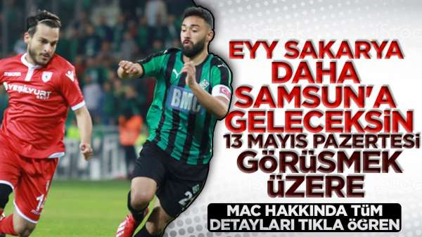 Samsunspor Sakaryaspor maçı hangi gün saat kaçta oynanacak ?