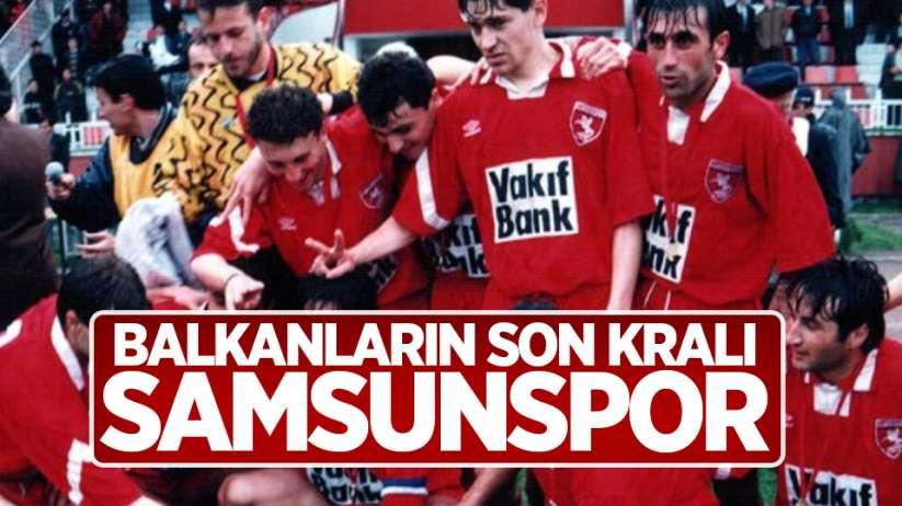 Balkanların Son Kralı; Samsunspor